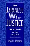 The Japanese Way of Justice: Prosecuting Crime in Japan