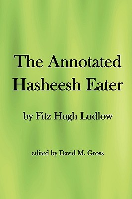 The Annotated Hasheesh Eater by Fitz Hugh Ludlow