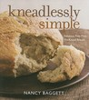 Kneadlessly Simple by Nancy Baggett