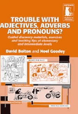 Trouble with Adjectives, Adverbs and Pronouns?: Guided Discovery Materials, Exercises and Teaching Tips at Elementary and Intermediate Levels