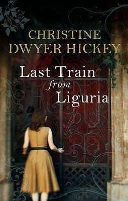 Last Train From Liguria by Christine Dwyer Hickey