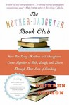 The Mother-Daughter Book Club Rev Ed.: How Ten Busy Mothers and Daughters Came Together to Talk, Laugh, and Learn Through Their Love of Reading