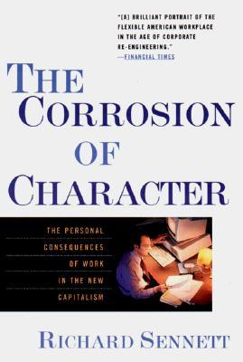 The Corrosion of Character by Richard Sennett