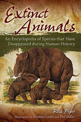 Extinct Animals: An Encyclopedia of Species That Have Disappeared During Human History