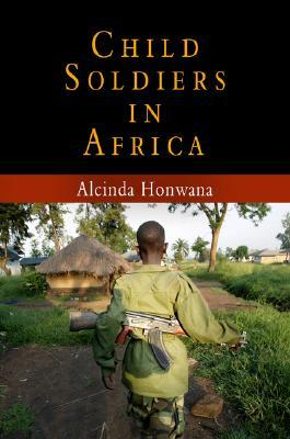 Child Soldiers in Africa by Alcinda Honwana