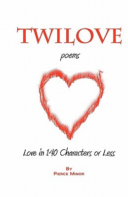 Twilove Poems: Love in 140 Characters or Less
