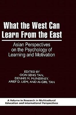 What the West Can Learn from the East: Asian Perspectives on the Psychology of Learning and Motivation Oon Seng TAN