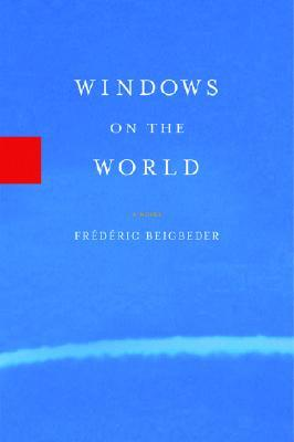 Windows on the world by fr d ric beigbeder reviews for Window quotes goodreads
