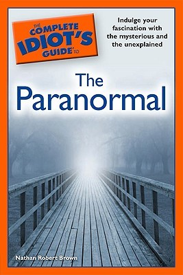 The Complete Idiot's Guide to the Paranormal by Nathan Robert Brown