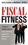 FISCAL FITNESS: 8 Steps to Wealth and Health from America's Leaders of Fitness and Finance
