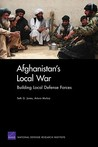 Afghanistan's Local War: Building Local Defense Forces