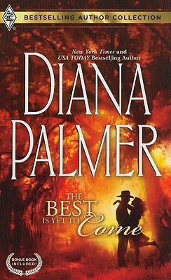 The Best Is Yet to Come / Maternity Bride by Diana Palmer