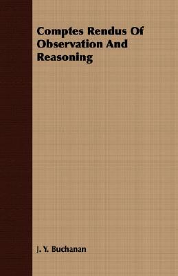 Comptes Rendus Of Observation And Reasoning J. Y. Buchanan