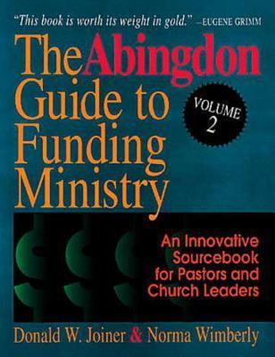 The Abingdon Guide to Funding Ministry Vol 2: An Innovative Sourcebook for Pastors and Church Leaders (Volume 2)