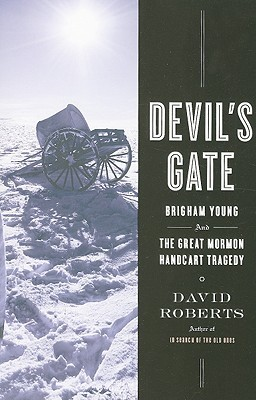 Devils Gate: Brigham Young and the Great Mormon Handcart Tragedy