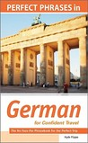 Perfect Phrases in German for Confident Travel: The No Faux-Pas Phrasebook for the Perfect Trip