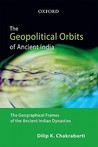 The Geopolitical Orbits of Ancient India: The Geographical Frames of the Ancient Indian Dynasties
