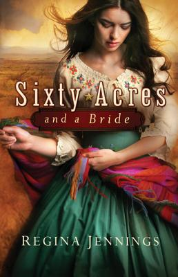 cover of Sixty Acres and a Bride by Regina Jennings shows a lady in a Mexican outfit with a green skirt