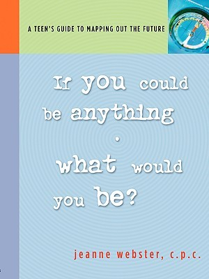 If You Could Be Anything, What Would It Be?: A Teens Guide to Mapping Out the Future