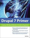 Drupal 7 Primer: Creating CMS-Based Websites: A Guide for Beginners