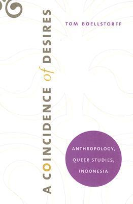 A Coincidence of Desires: Anthropology, Queer Studies, Indonesia