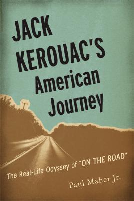 Jack Kerouac's American Journey by Paul Maher Jr.