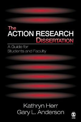 The Action Research Dissertation by Gary L. Anderson