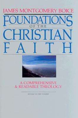Foundations of the Christian Faith by James Montgomery Boice
