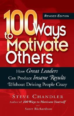 100 WAYS TO MOTIVATE OTHERS by Steve Chandler