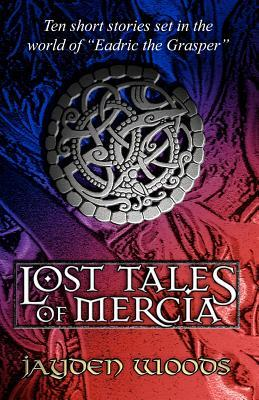 The Lost Tales of Mercia by Jayden Woods
