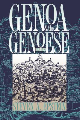 Genoa and the Genoese, 958-1528 by Steven A. Epstein