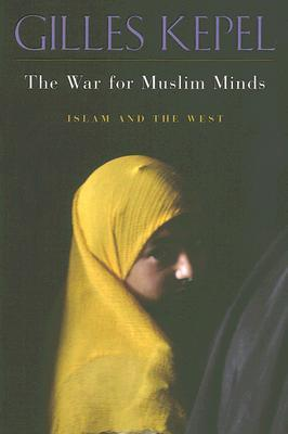 The War for Muslim Minds by Gilles Kepel