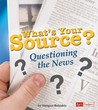 What's Your Source?: Questioning the News