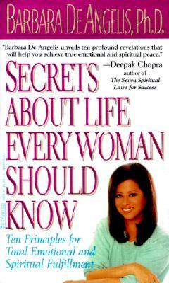 Secrets About Life Every Woman Should Know by Barbara De Angelis