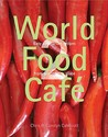 World Food Cafe: V. 2: Easy Vegetarian Recipes From Around The Globe