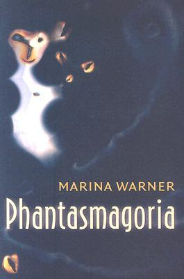Phantasmagoria by Marina Warner