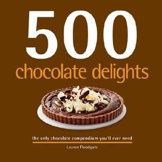 500 Chocolate Delights by Lauren Floodgate
