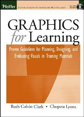 Graphics for Learning: Proven Guidelines for Planning, Designing, and Evaluating Visuals in Training Materials