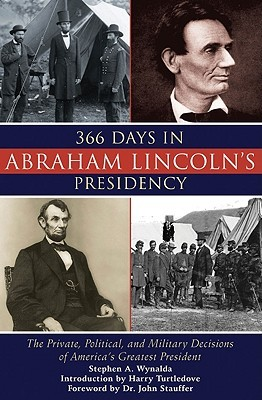 366 Days in Abraham Lincoln's Presidency by Stephen A. Wynalda