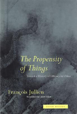 The Propensity of Things by François Jullien
