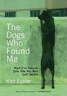 The Dogs Who Found Me: What I've Learned from Pets Who Were Left Behind