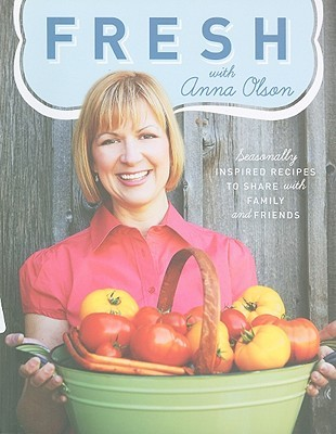 Review Fresh with Anna Olson: Seasonally Inspired Recipes to Share with Family and Friends by Anna Olson PDF