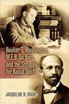 Booker T. Washington, W.E.B. Du Bois, and the Struggle for Racial Uplift