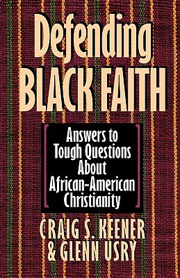 Defending Black Faith by Craig S. Keener