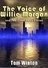 The Voice of Willie Morgan and Two Other Short Stories