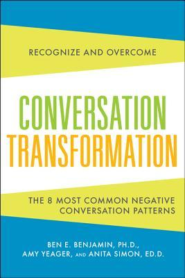 Conversation Transformation :recognize and overcome the 6 most destructive communication patterns