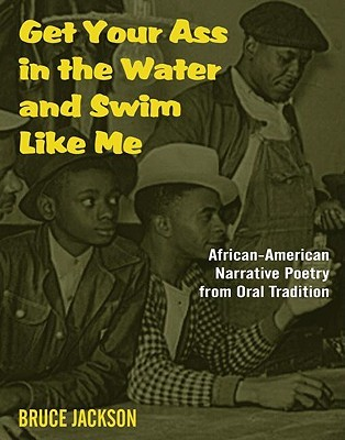 Get Your Ass in the Water and Swim Like Me by Bruce Jackson