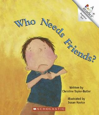 Who Needs Friends? by Christine Taylor-Butler
