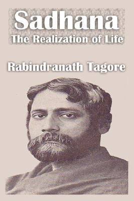 Sadhana the Realization of Life by Rabindranath Tagore
