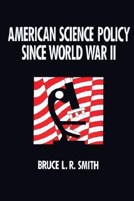 American Science Policy Since World War II by Bruce L.R. Smith